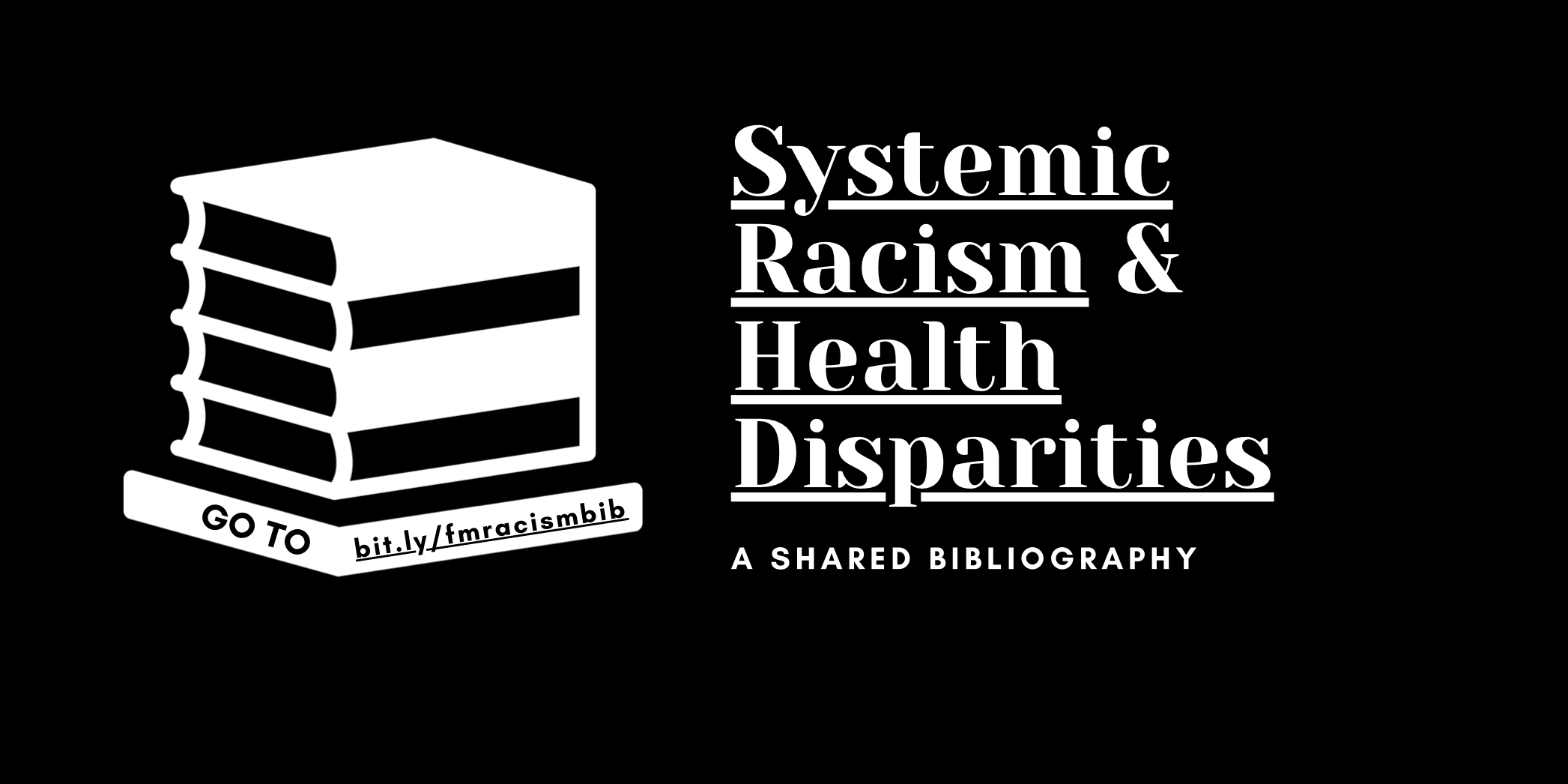 Systemic racism and health disparities a shared bibliography go to bit.ly/fmracismbib
