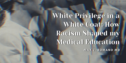 White privilege in a White coat how racism shaped my medical education